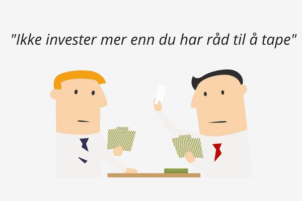 Ikke invester mer enn du kan tape